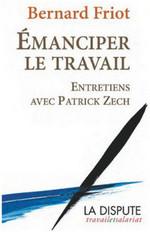 La Dispute Emanciper le travail. Bernard Friot, Patrick Zech Théorie de la valeur ajoutée 1945 la sécu, le statut de la fonction publique
